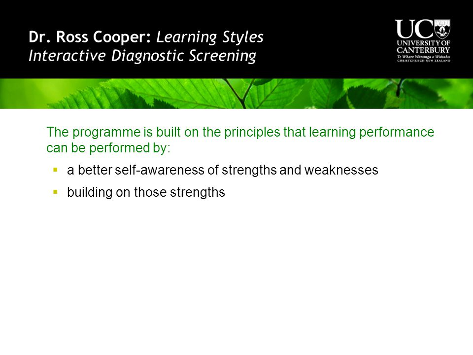 Dr. Ross Cooper: Learning Styles Interactive Diagnostic Screening The programme is built on the principles that learning performance can be performed