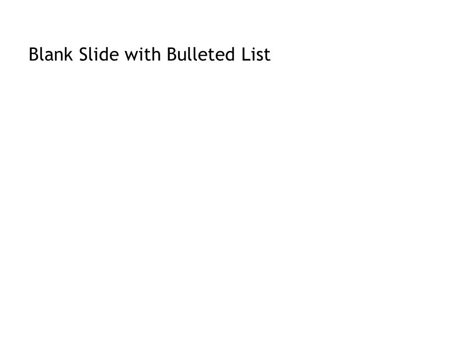 Blank Slide with Bulleted List