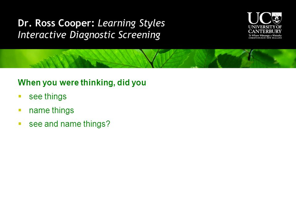 Dr. Ross Cooper: Learning Styles Interactive Diagnostic Screening When you were thinking, did you  see things  name things  see and name things?