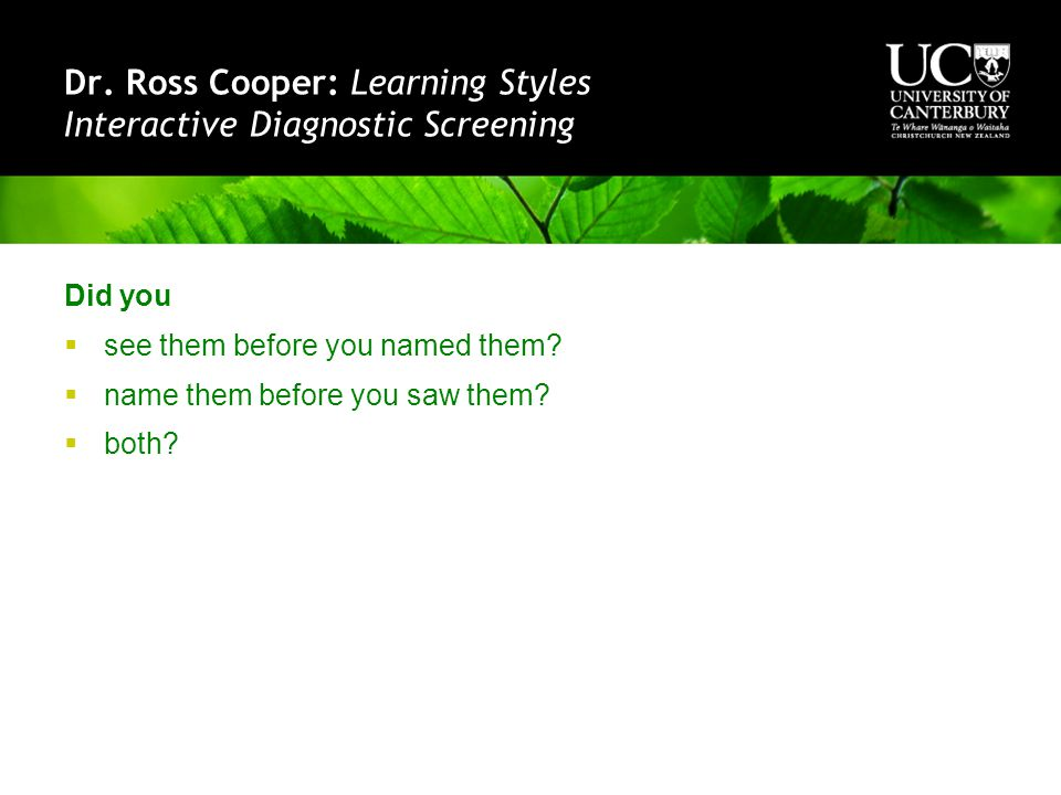 Dr. Ross Cooper: Learning Styles Interactive Diagnostic Screening Did you  see them before you named them?  name them before you saw them?  both?