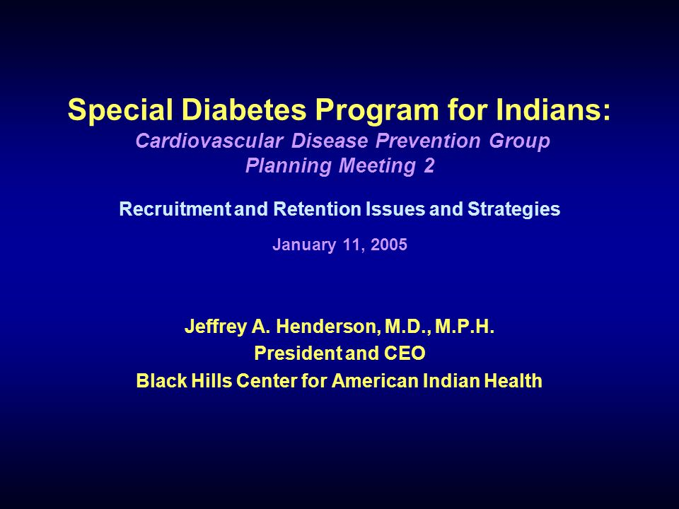 Special Diabetes Program for Indians: Cardiovascular Disease Prevention Group Planning Meeting 2 Recruitment and Retention Issues and Strategies Janua