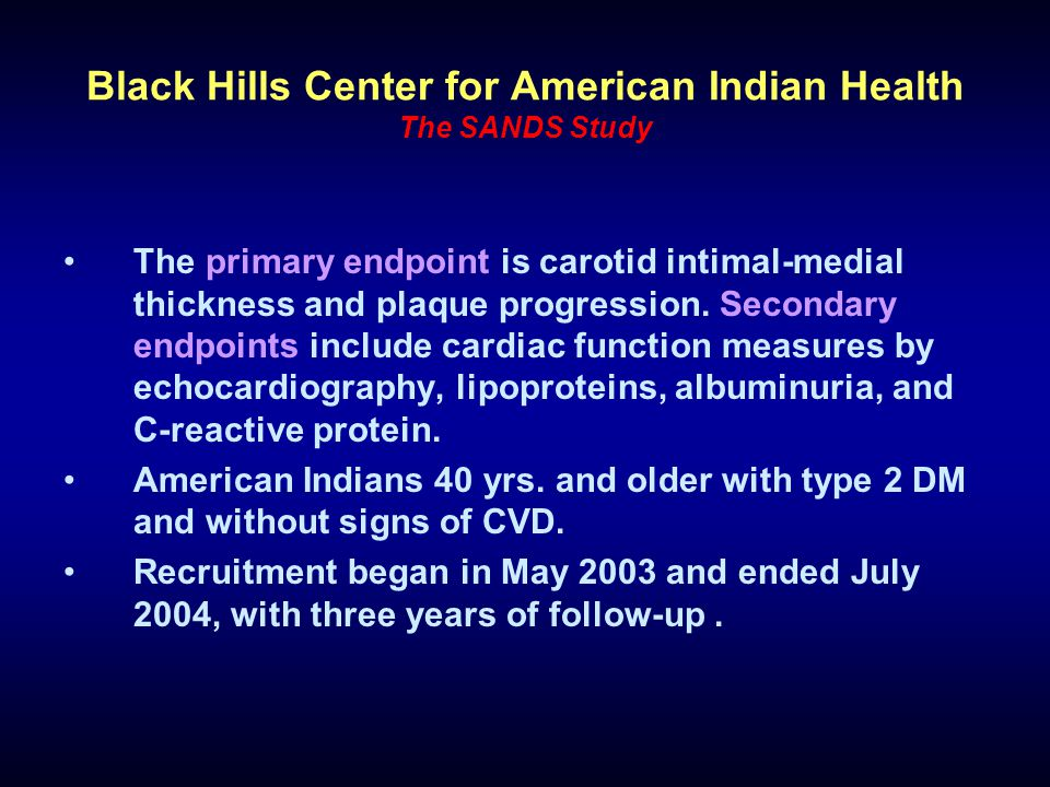 Black Hills Center for American Indian Health The SANDS Study The primary endpoint is carotid intimal-medial thickness and plaque progression.