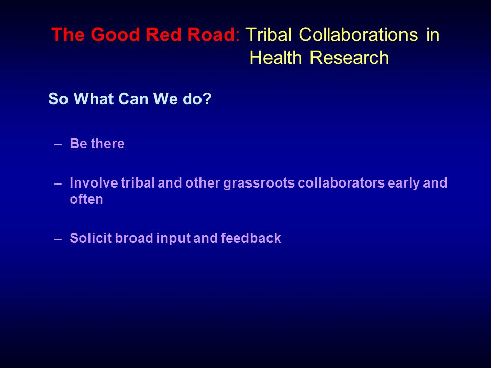The Good Red Road: Tribal Collaborations in Health Research So What Can We do.