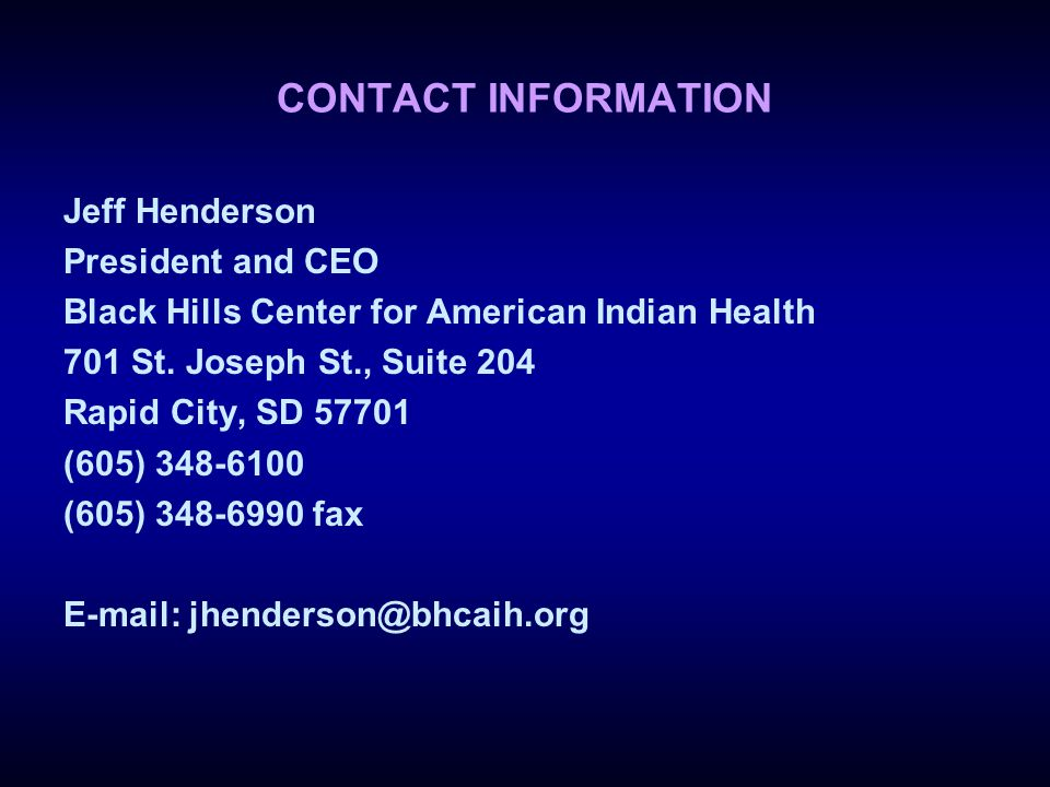 CONTACT INFORMATION Jeff Henderson President and CEO Black Hills Center for American Indian Health 701 St.