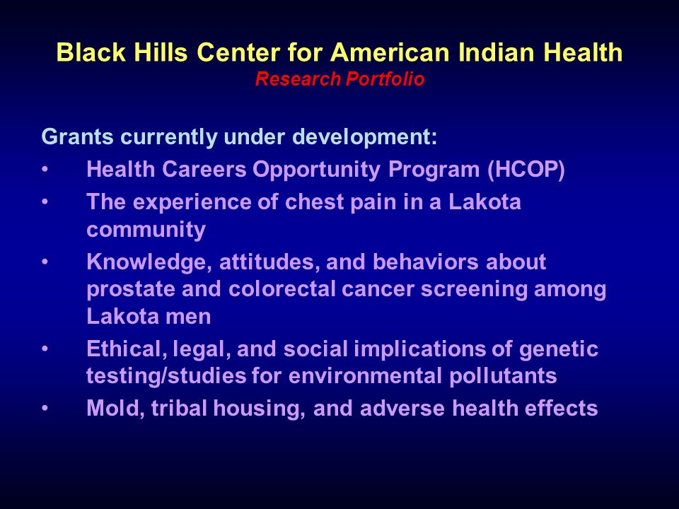 Black Hills Center for American Indian Health Research Portfolio Grants currently under development: Health Careers Opportunity Program (HCOP) The exp
