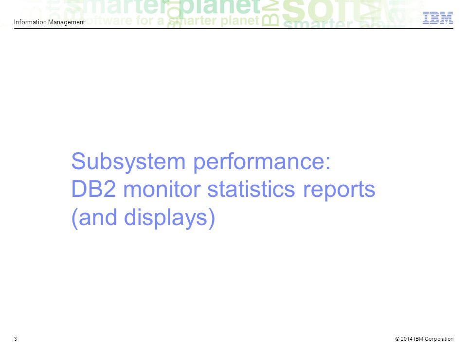 © 2013 IBM Corporation Information Management © 2014 IBM Corporation4 How are your buffer pools doing.