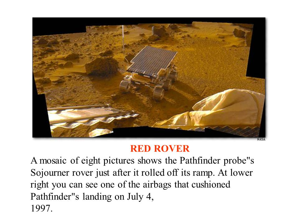 RED ROVER A mosaic of eight pictures shows the Pathfinder probe s Sojourner rover just after it rolled off its ramp.