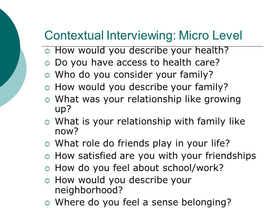 Contextual Interviewing: Micro Level  How would you describe your health.