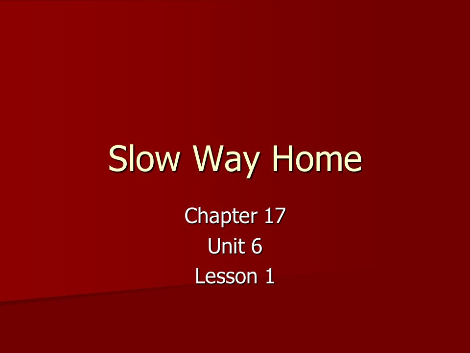 Slow Way Home Chapter 17 Unit 6 Lesson 1