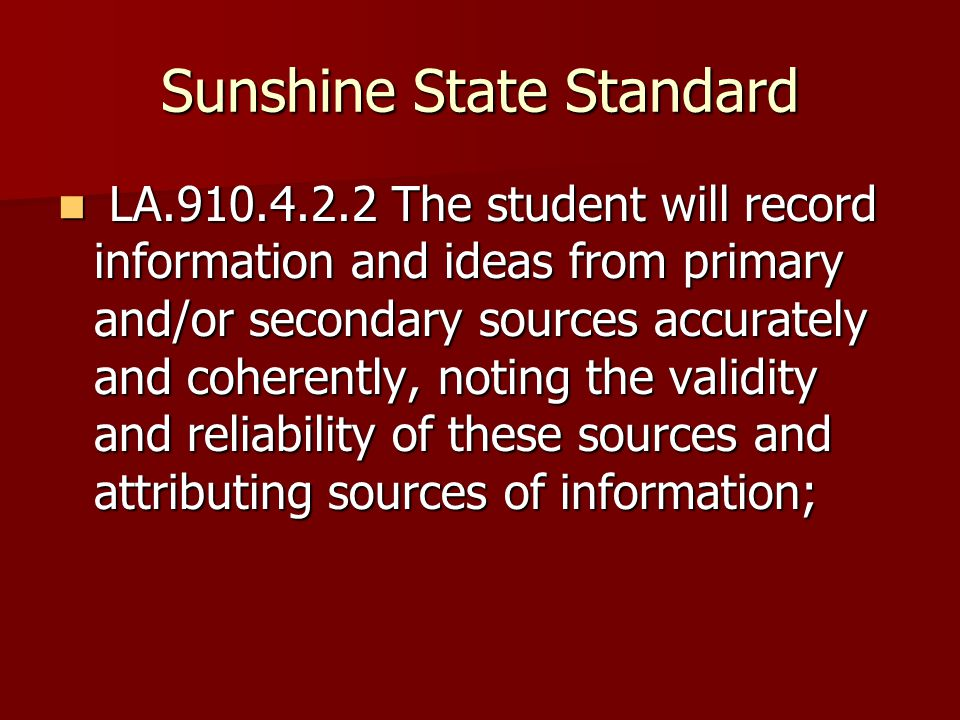 Sunshine State Standard LA.910.4.2.2 The student will record information and ideas from primary and/or secondary sources accurately and coherently, no
