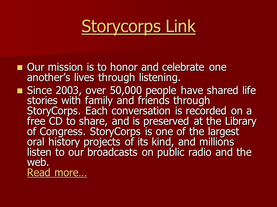 Storycorps Link Storycorps Link Our mission is to honor and celebrate one another's lives through listening. Our mission is to honor and celebrate one