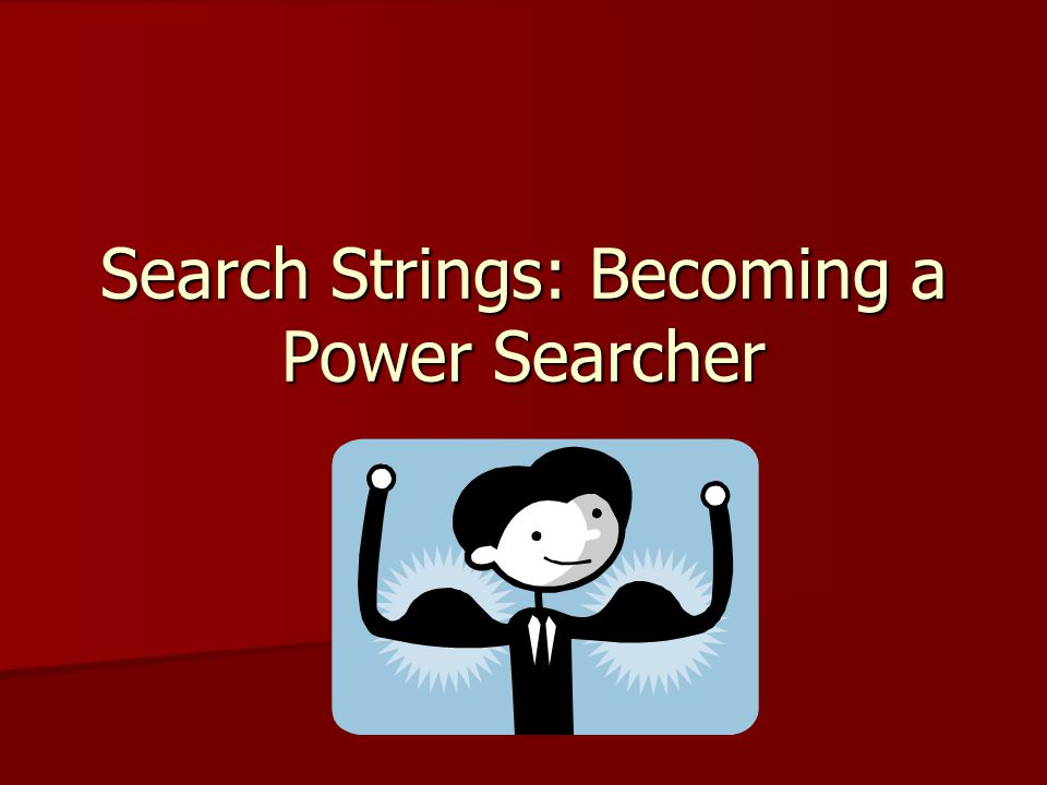 Search Strings: Becoming a Power Searcher
