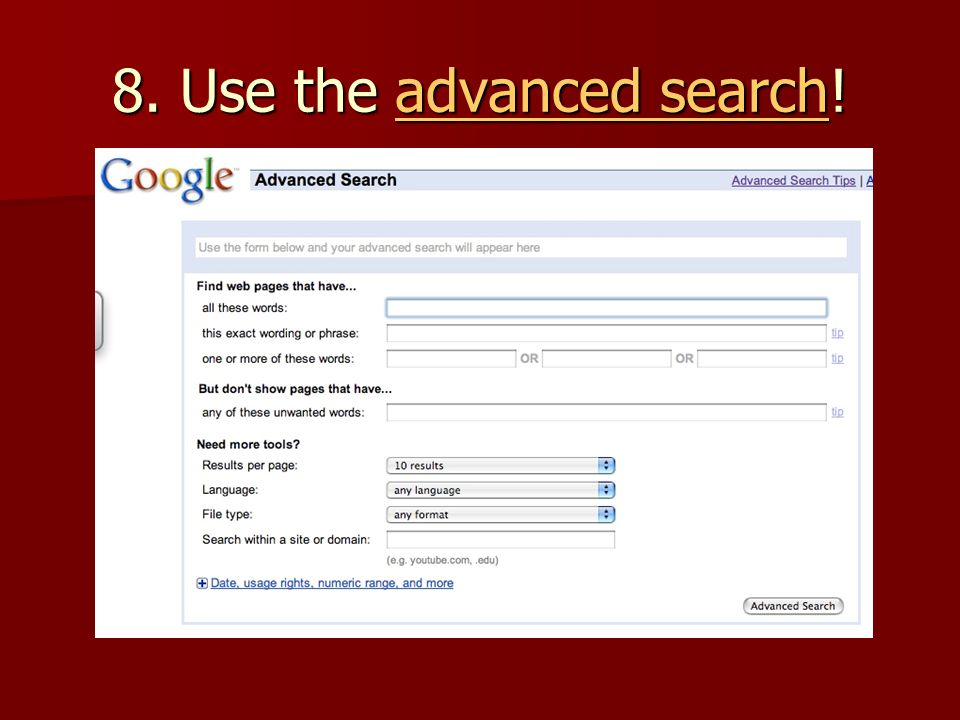 8. Use the advanced search! advanced searchadvanced search