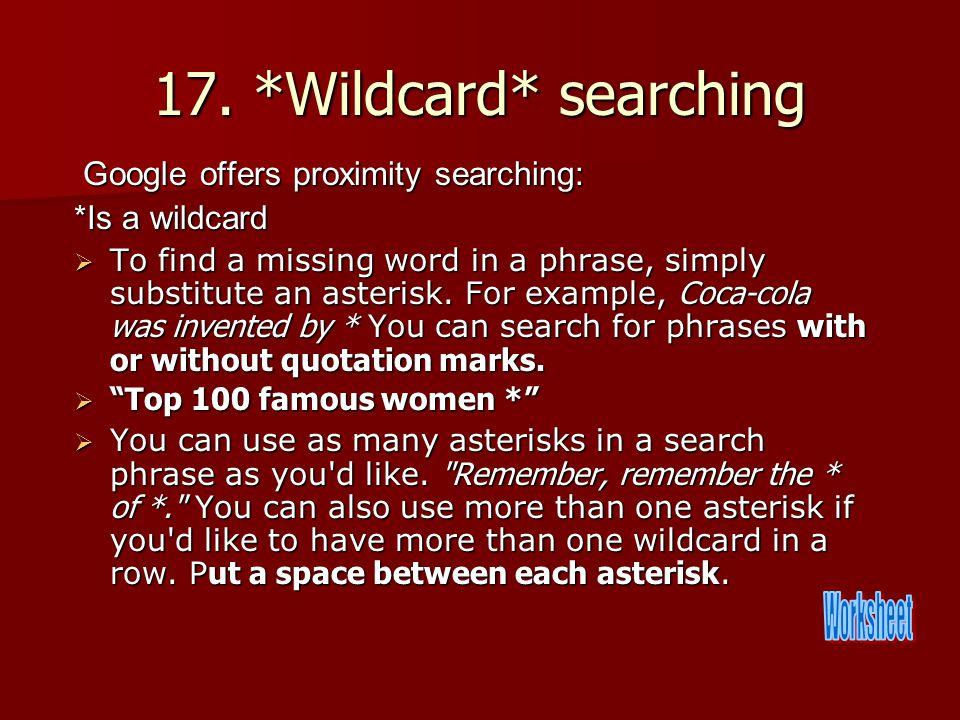 17. *Wildcard* searching Google offers proximity searching: Google offers proximity searching: *Is a wildcard  To find a missing word in a phrase, si