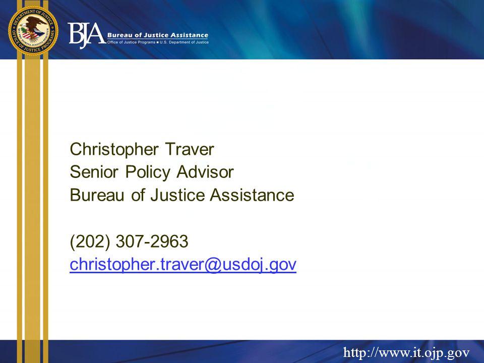 Christopher Traver Senior Policy Advisor Bureau of Justice Assistance (202) 307-2963 christopher.traver@usdoj.gov