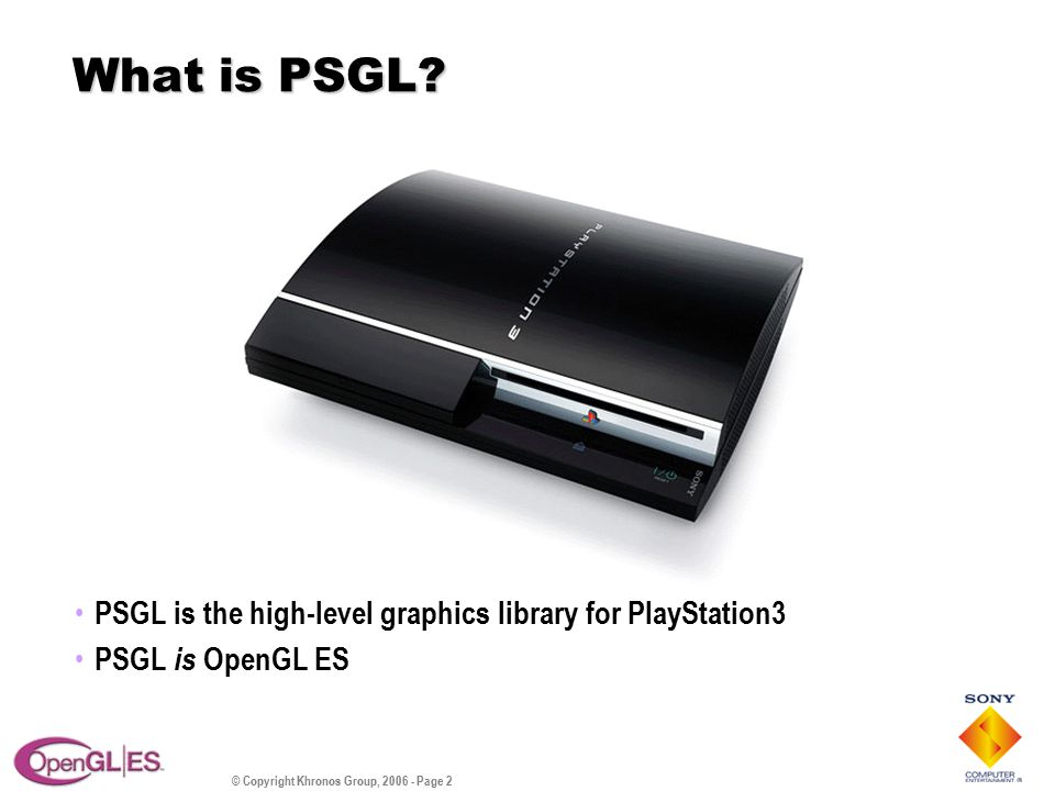 © Copyright Khronos Group, 2006 - Page 2 What is PSGL.