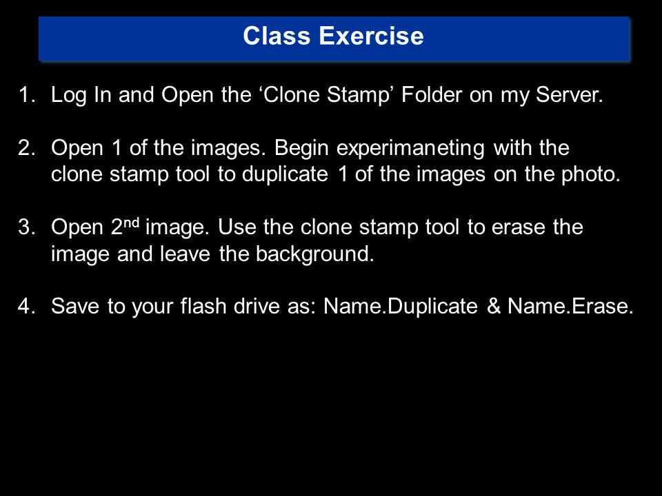 Class Exercise 1.Log In and Open the 'Clone Stamp' Folder on my Server.