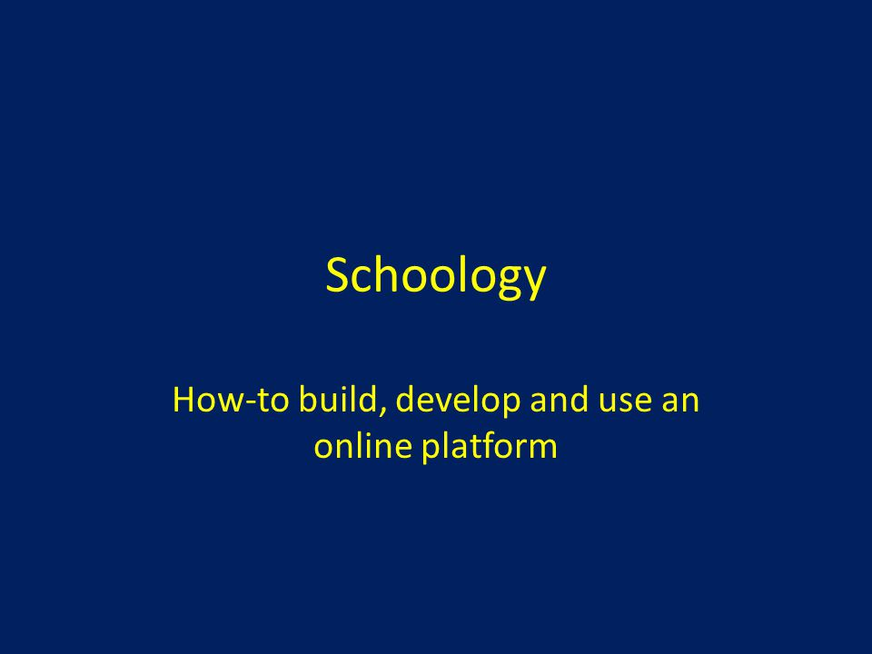 Schoology How-to build, develop and use an online platform