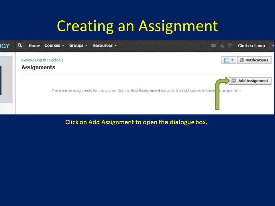 Creating an Assignment Click on Add Assignment to open the dialogue box.