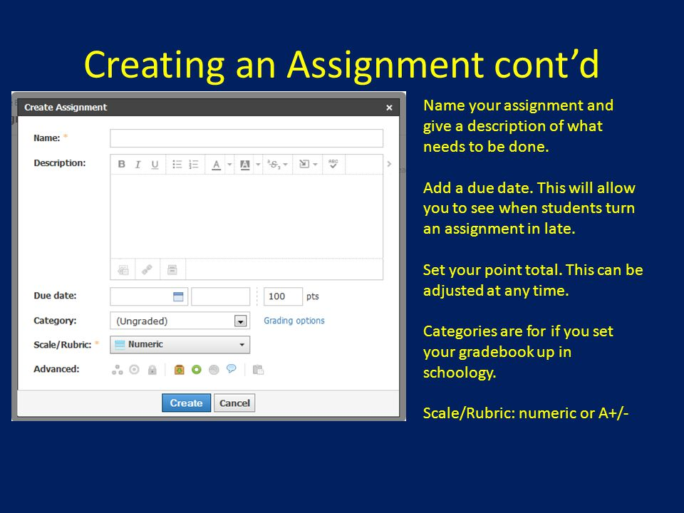 Creating an Assignment cont'd Name your assignment and give a description of what needs to be done. Add a due date. This will allow you to see when st