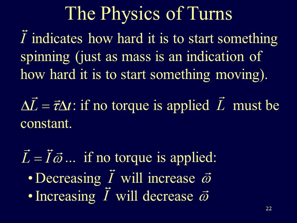 22 The Physics of Turns indicates how hard it is to start something spinning (just as mass is an indication of how hard it is to start something moving)....