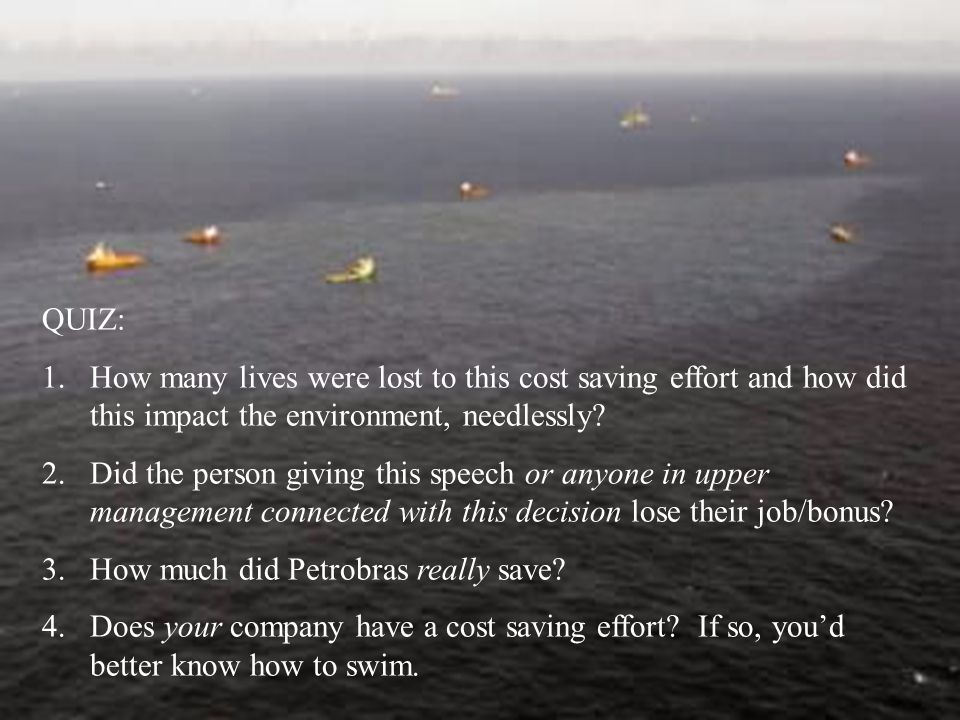 QUIZ: 1.How many lives were lost to this cost saving effort and how did this impact the environment, needlessly? 2.Did the person giving this speech o