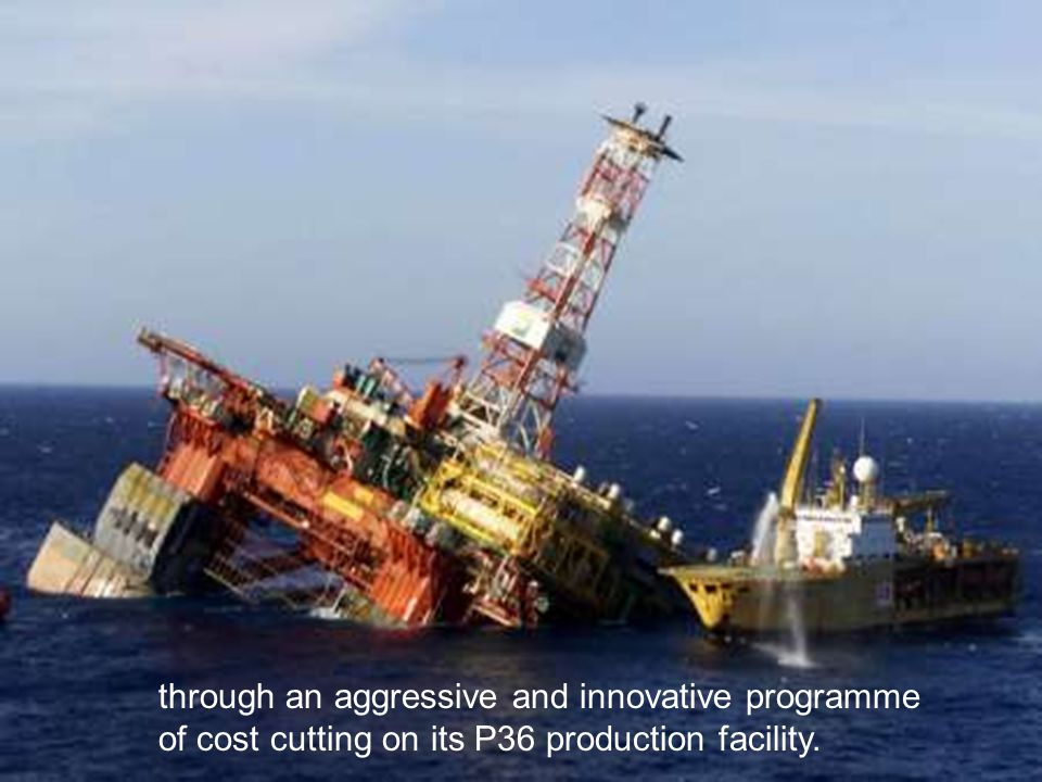 through an aggressive and innovative programme of cost cutting on its P36 production facility.