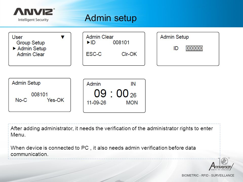 After adding administrator, it needs the verification of the administrator rights to enter Menu. When device is connected to PC, it also needs admin v