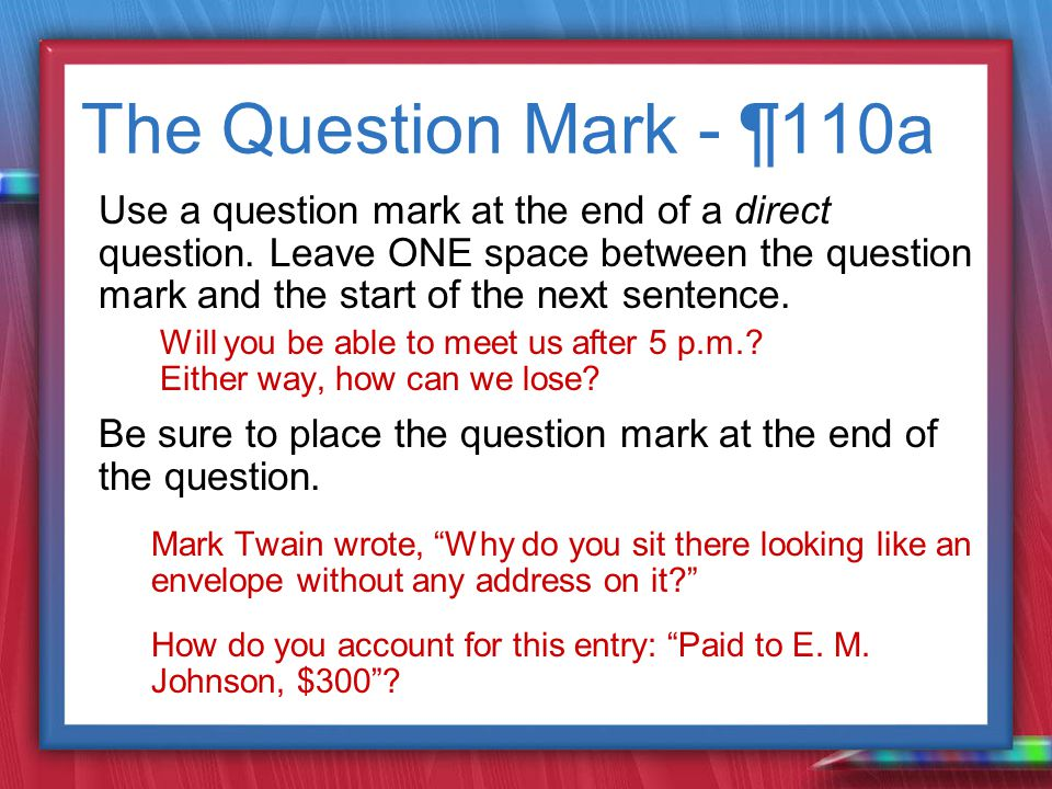 The Question Mark - ¶110a Use a question mark at the end of a direct question.