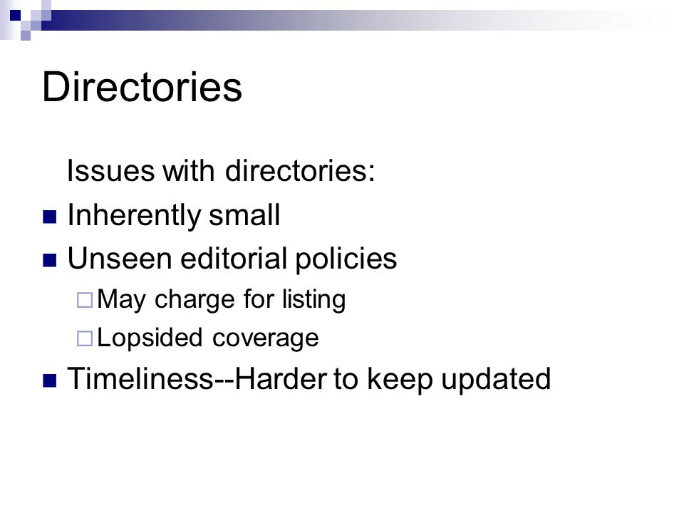 Directories Issues with directories: Inherently small Unseen editorial policies  May charge for listing  Lopsided coverage Timeliness--Harder to kee