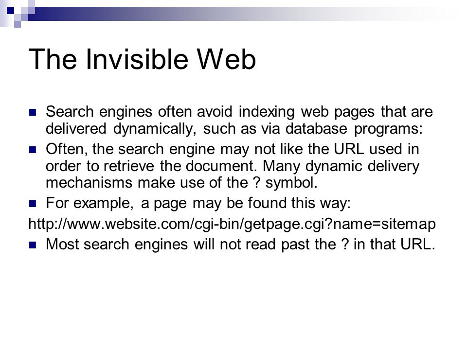 The Invisible Web Search engines often avoid indexing web pages that are delivered dynamically, such as via database programs: Often, the search engin
