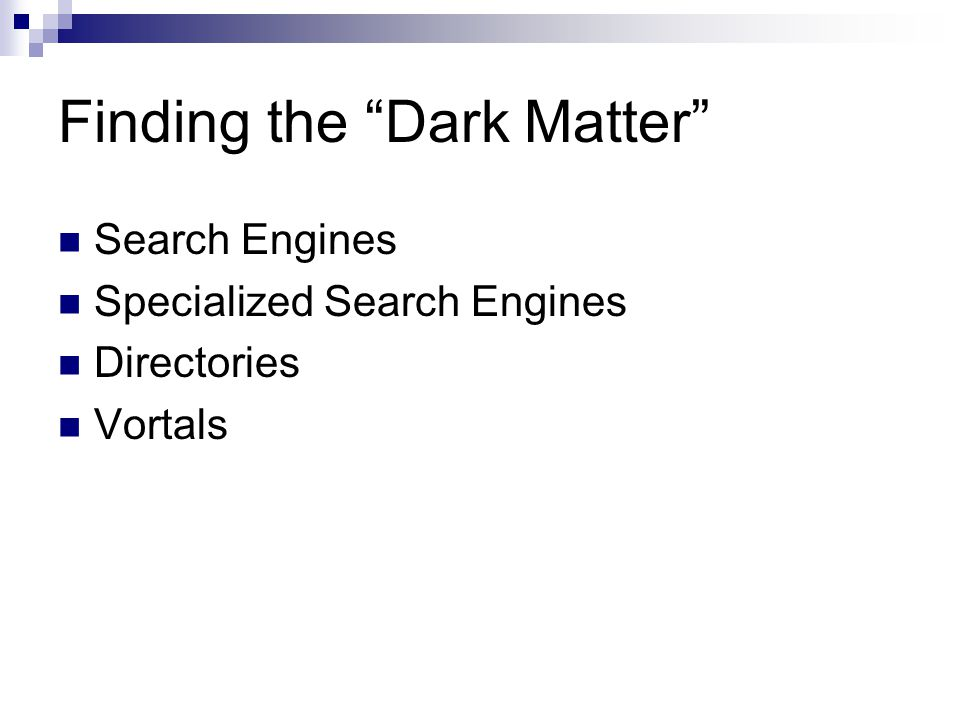 "Finding the ""Dark Matter"" Search Engines Specialized Search Engines Directories Vortals"