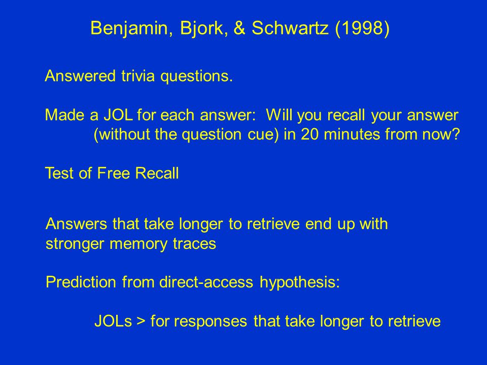 Benjamin, Bjork, & Schwartz (1998) Answered trivia questions.