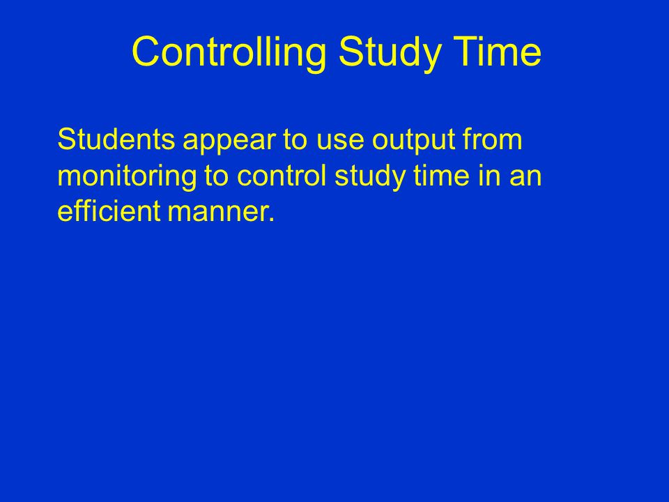 Students appear to use output from monitoring to control study time in an efficient manner.