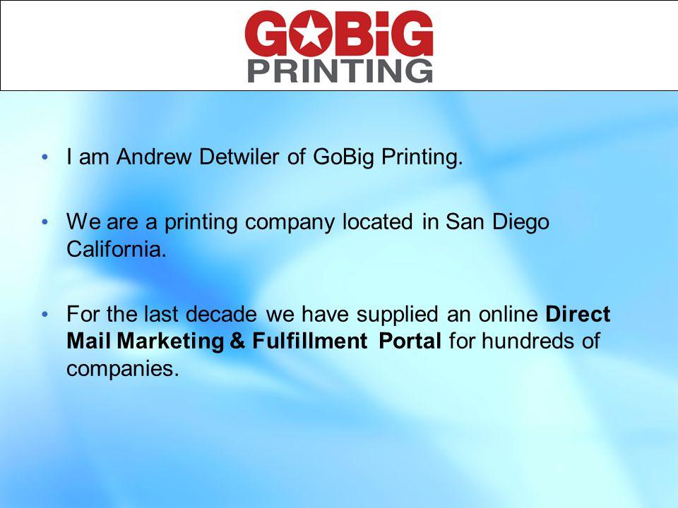 1 I am Andrew Detwiler of GoBig Printing.