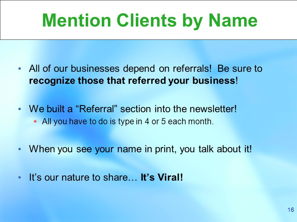 16 Mention Clients by Name All of our businesses depend on referrals.