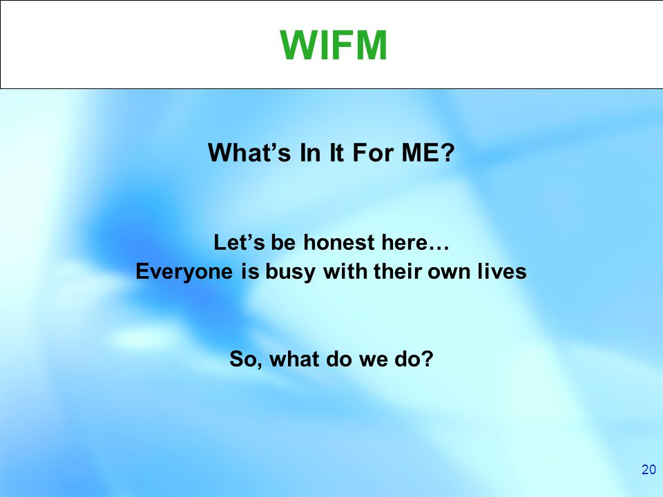 20 WIFM What's In It For ME.