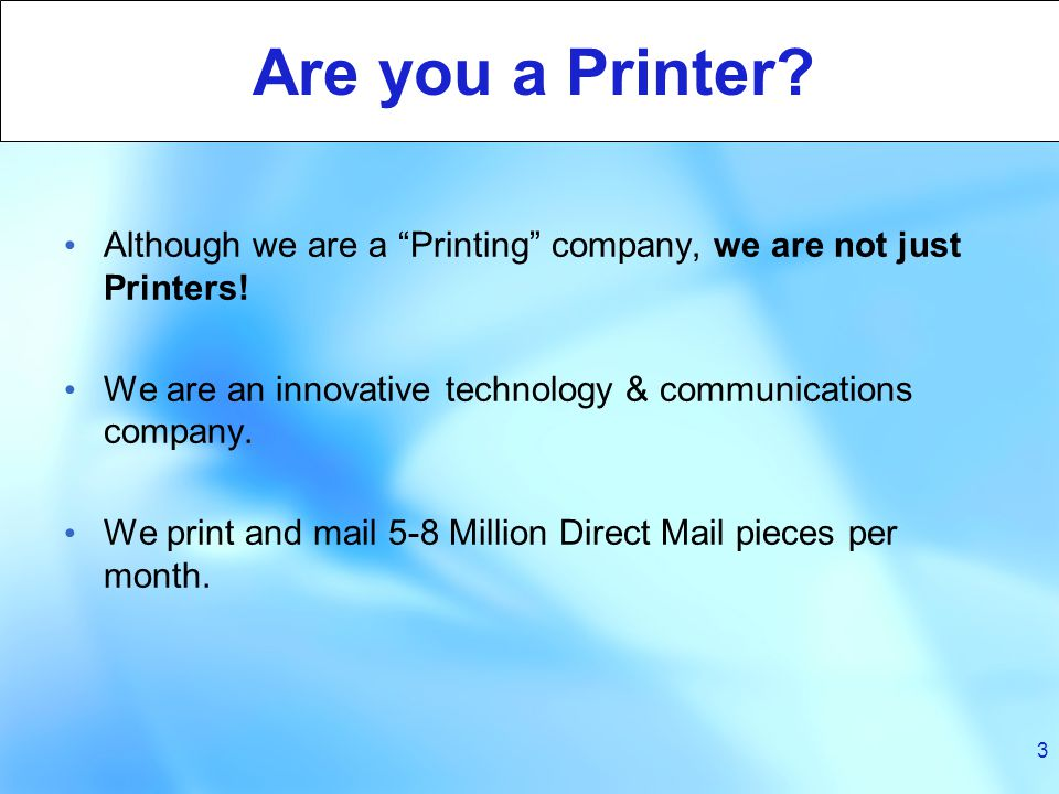 3 Are you a Printer. Although we are a Printing company, we are not just Printers.