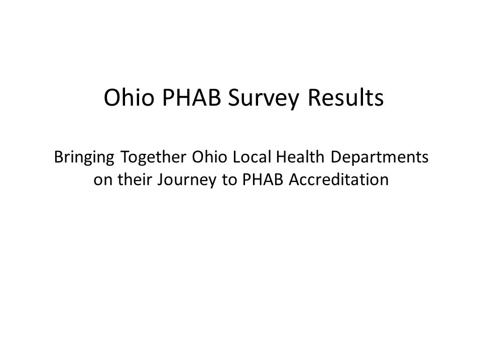 Ohio PHAB Survey Results Bringing Together Ohio Local Health Departments on their Journey to PHAB Accreditation