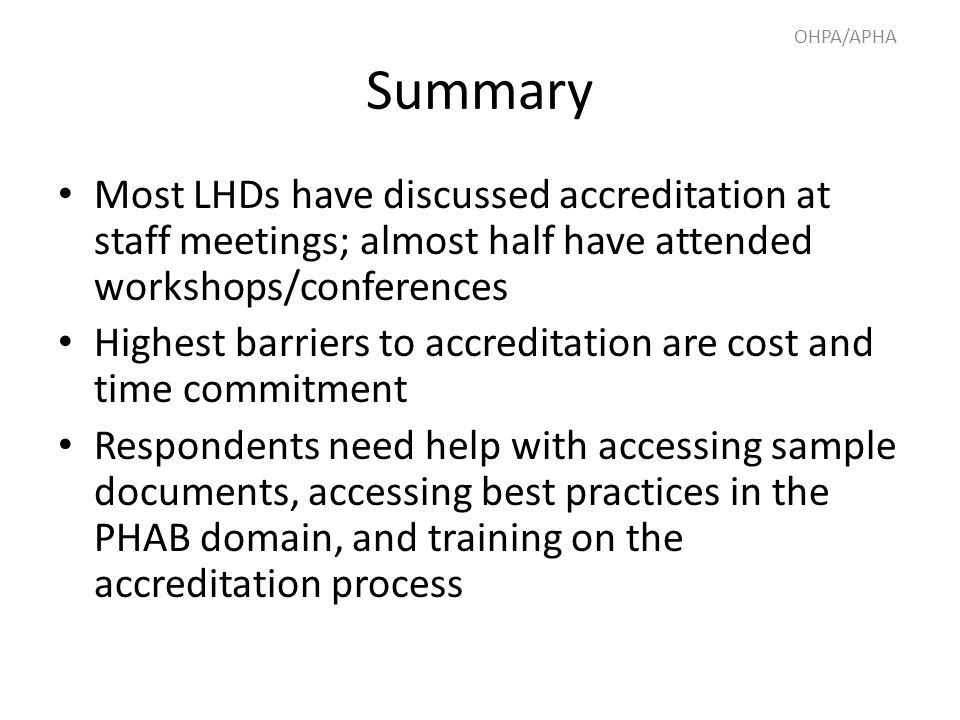 Summary Most LHDs have discussed accreditation at staff meetings; almost half have attended workshops/conferences Highest barriers to accreditation ar