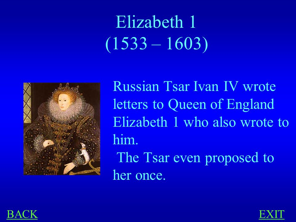 HISTORY 400 Russian Tsar Ivan IV (Ivan the Terrible) wrote 11 letters to England.