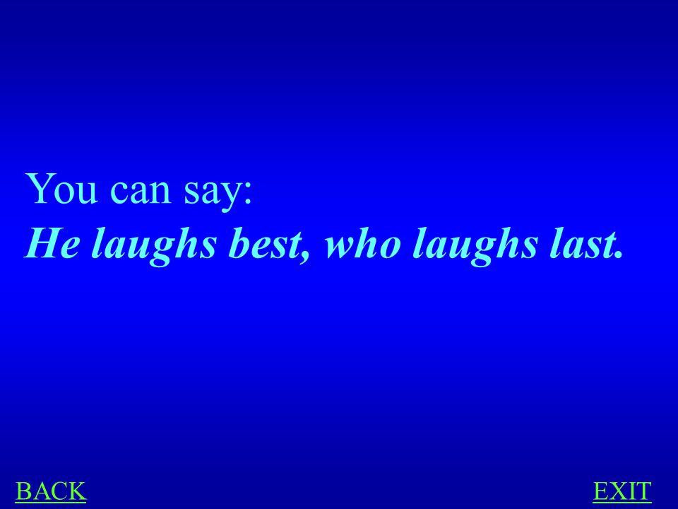PROVERBS 300 You'd like to say in English: Хорошо смеется тот, кто смеется последним