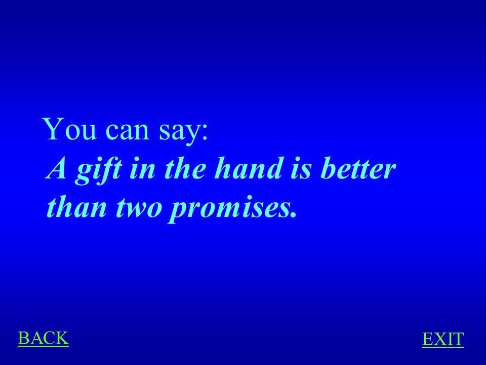PROVERBS 400 You'd like to say in English: Лучше синица в руках, чем журавль в небе