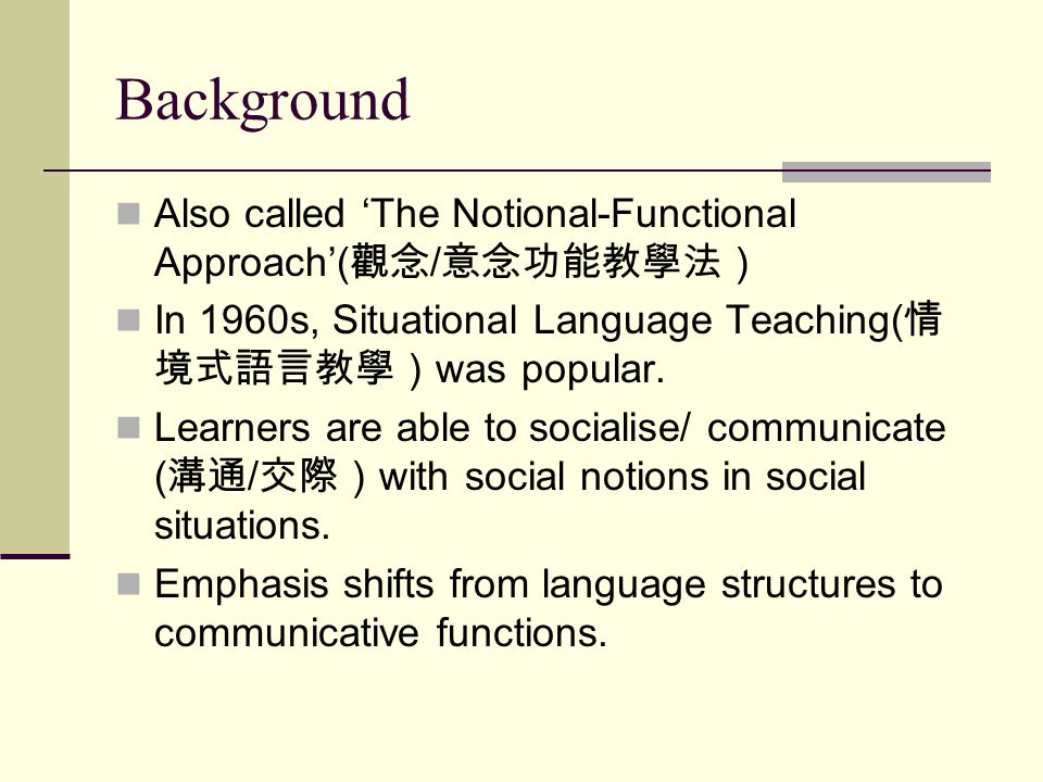 Background (cont.) Most of the methods are for Ss to learn to communicate in target language.