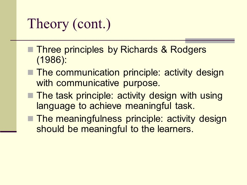 Theory (cont.) Richards (1985) Communication is meaning-based.