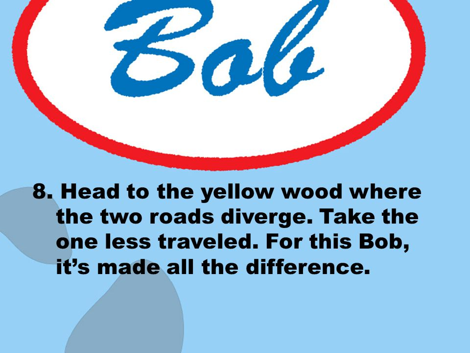 8. Head to the yellow wood where the two roads diverge.