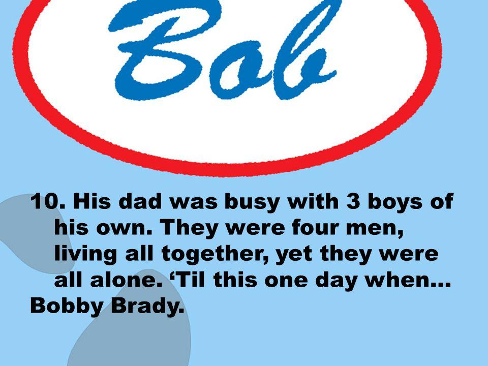 Bobby Brady.