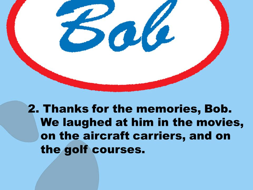 2. Thanks for the memories, Bob.
