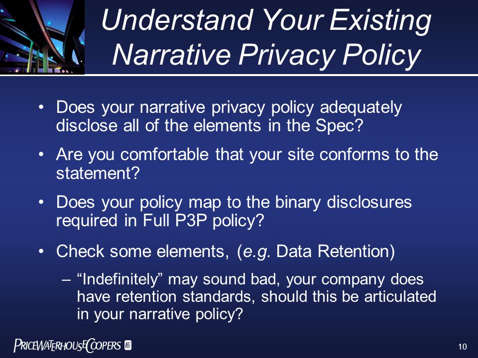 10 Understand Your Existing Narrative Privacy Policy Does your narrative privacy policy adequately disclose all of the elements in the Spec.