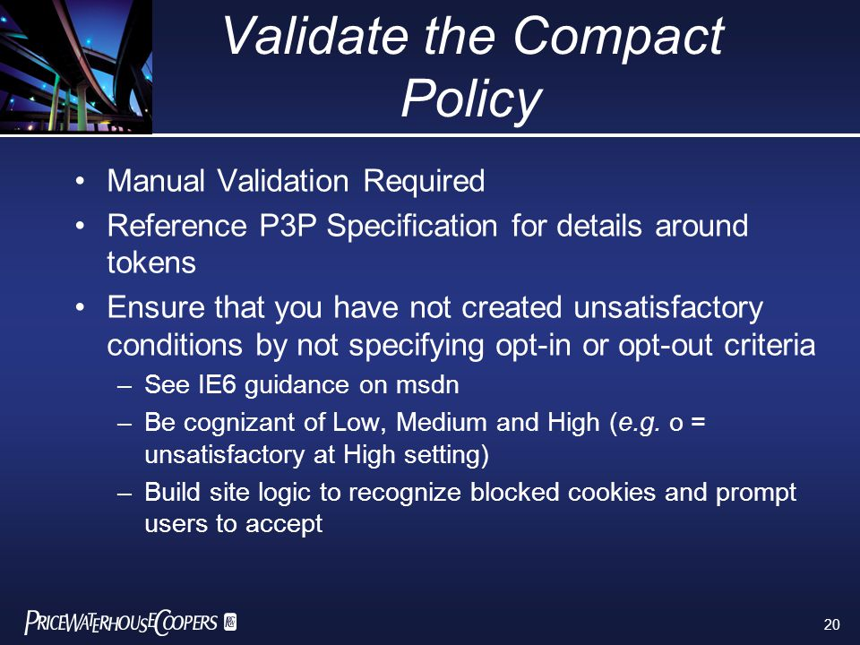 20 Validate the Compact Policy Manual Validation Required Reference P3P Specification for details around tokens Ensure that you have not created unsat